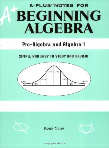 A-Plus Notes for Beginning Algebra: Pre-Algebra and Algebra (Math Algebra 1)