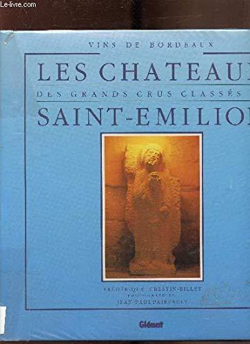 Vins de Bordeaux: Les Chateaux des Grands Crus Classes de Saint-Emilion