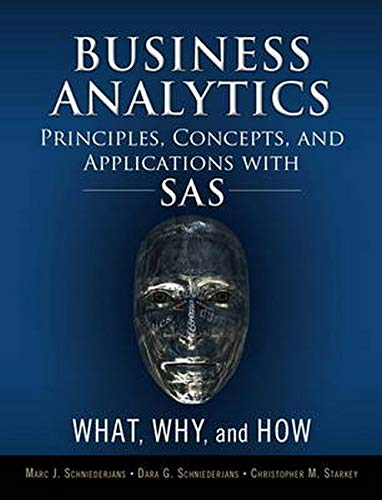 Business Analytics Principles, Concepts, and Applications with SAS: What, Why, and How (FT Press Analytics)