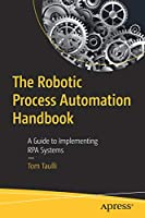 The Robotic Process Automation Handbook: A Guide to Implementing RPA Systems Front Cover