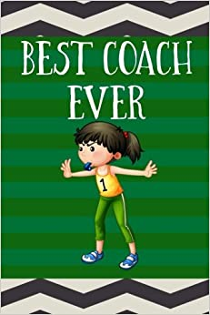 Best Coach Ever: Soccer Coach Gifts (Soccer Notebook Journal)(Soccer Books For Kids)(V37)