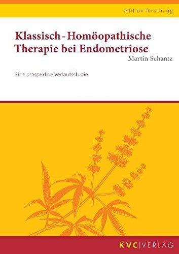 Klassisch-Homöopathische Therapie bei Endometriose: Eine prospektive Verlaufsstudie (edition forschung)