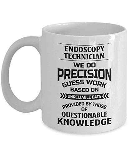 Endoscopy Technician Mug - We Do Precision Guess Work Based On Unreliable Data - Funny Novelty Ceramic Coffee & Tea Cup Cool Gifts For Men Or Women Wi