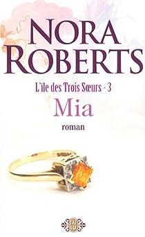 L'île des Trois Soeurs, Tome 3 : Mia par Roberts