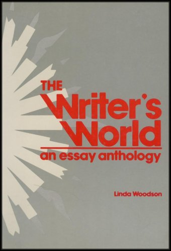 The Writer's World - An Essay Anthology (Exploring the Writing Process to Improve Our Understanding and Participation in the Process)