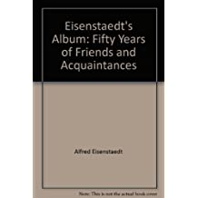 Eisenstaedt's Album: Fifty Years of Friends and Acquaintances