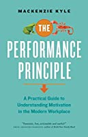 The performance principle : a practical guide to understanding motivation in the modern workplace
