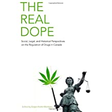 The Real Dope: Social, Legal, and Historical Perspectives on the Regulation of Drugs in Canada