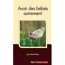 Avoir des bébés autrement: Témoignages de couples confrontés à la stérilité (Le Printemps de l'éthique t. 3) (French Edition)