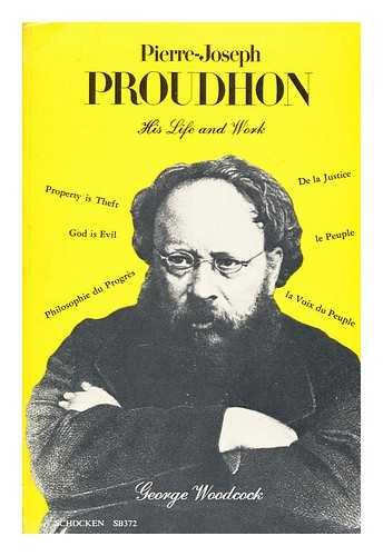 Pierre-Joseph Proudhon: His Life and His Work (Studies in the libertarian and utopian tradition)
