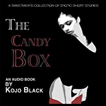 The Candy Box: A Sweetmeats Collection of Erotic Stories Audiobook by Kojo Black Narrated by Clitty Alexander