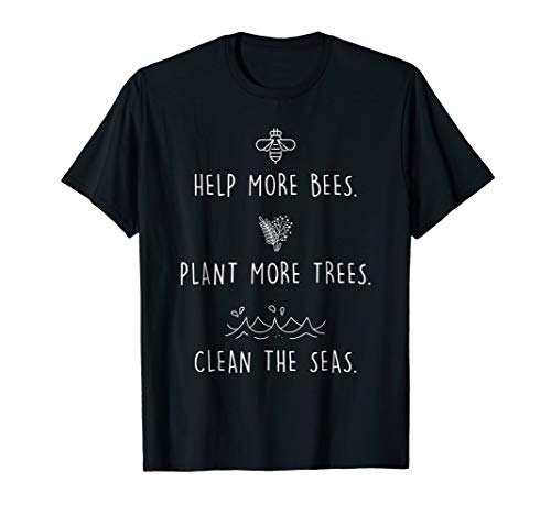 - Help More Bees Plant More Trees Clean The Sea T-Shirt