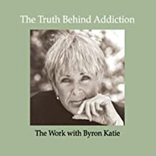 The Truth Behind Addiction Speech by Byron Katie Mitchell