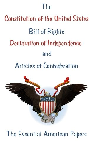 The Constitution of the United States, Bill of Rights, Declaration of Independence, and Articles of Confederation: The Essential American Papers