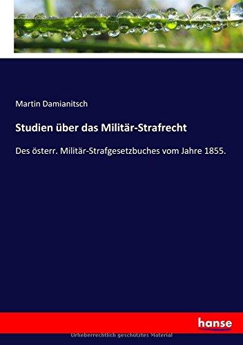 Download Studien über das Militär-Strafrecht: Des österr. Militär-Strafgesetzbuches vom Jahre 1855. (German Edition) ebook