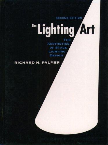The Lighting Art: The Aesthetics of Stage Lighting Design (2nd Edition)
