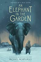 An Elephant In The Garden: Inspired By A True