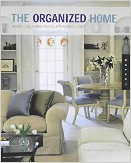 The Organized Home: Design Solutions For Clutter Free Living: Casey Ellis,  Randall Koll: 0080665301841: Amazon.com: Books
