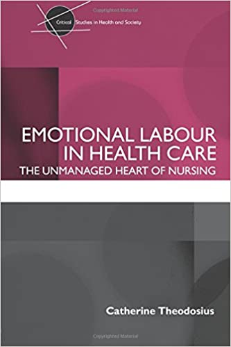 896f198c80bd4 Emotional Labour in Health Care: The Unmanaged Heart of Nursing Critical  Studies in Health and Society: Amazon.co.uk: Catherine Theodosius: Books