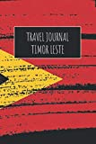 Travel Journal Timor Leste: 6x9 Travel Notebook or Diary with prompts, Checklists and Bucketlists perfect gift for your Trip to Timor Leste for every Traveler