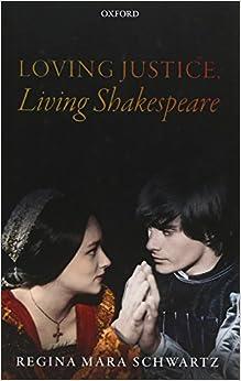 Regina Mara Schwartz - Loving Justice, Living Shakespeare