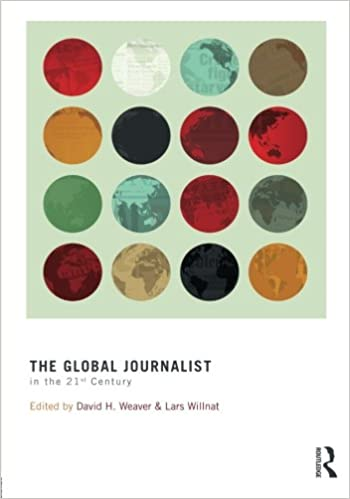 The Global Journalist in the 21st Century (Routledge Communication Series)