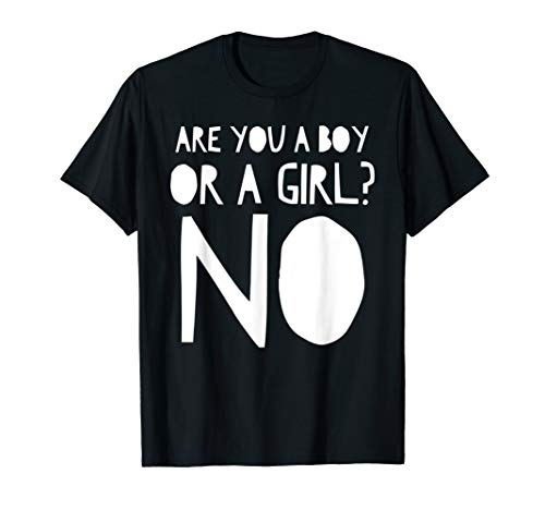 (Are You a Boy Or a Girl? No Non Binary Gender Fluid T)