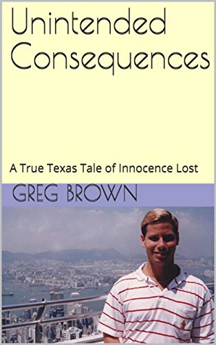 Unintended Consequences: A True Texas Tale of Innocence Lost