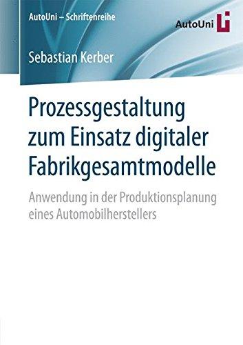 Prozessgestaltung zum Einsatz digitaler Fabrikgesamtmodelle: Anwendung in der Produktionsplanung eines Automobilherstellers (AutoUni – Schriftenreihe) (German Edition) pdf