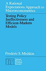 A Rational Expectations Approach to Macroeconometrics: Testing Policy Ineffectiveness and Efficient-Markets Models (National Bureau of Economic Research Monograph)