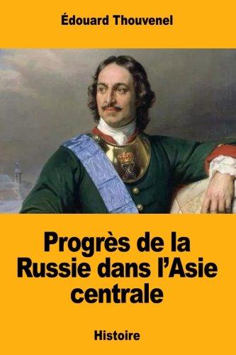Progrès de la Russie dans l'Asie centrale (French Edition)