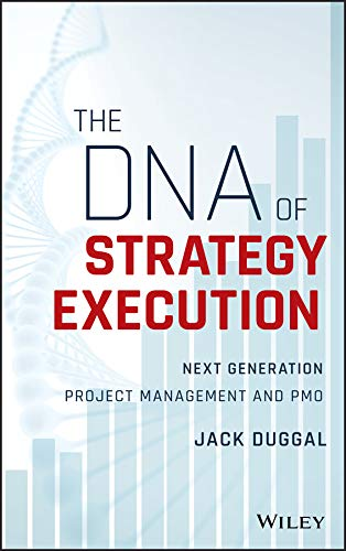 The DNA of Strategy Execution: Next Generation Project Management and PMO (Best Way To Learn Agile)