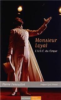 Monsieur Loyal : L'AOC du cirque par Pierre Fenouillet