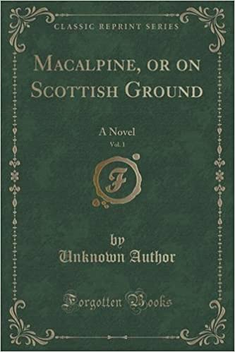 Book Macalpine, or on Scottish Ground, Vol. 1: A Novel (Classic Reprint)