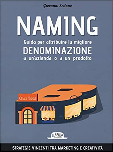 libro: Naming: Guida Per Attribuire La Migliore Denominazione a un'Azienda o a un Prodotto