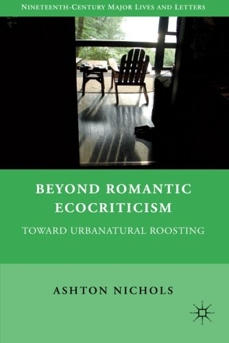 Beyond Romantic Ecocriticism: Toward Urbanatural Roosting (Nineteenth-Century Major Lives and Letters)