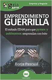 GuíaBurros Emprendimiento de Guerrilla: El método EDAM para que pymes y autónomos emprendan con éxito: 115