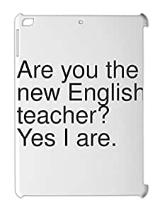 Are you the new English teacher? Yes I are. iPad air plastic case