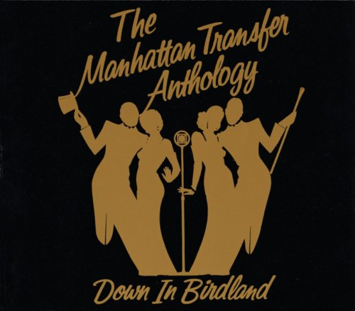 The Manhattan Transfer Anthology: Down In Birdland by MANHATTAN TRANSFER