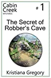 img - for The Secret of Robber's Cave (Cabin Creek Mysteries) (Volume 1) book / textbook / text book