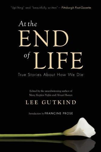 At the End of Life: True Stories About How We Die by In Fact Books