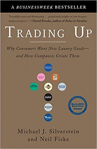 Trading Up: Why Consumers Want New Luxury Goods--and How Companies ...