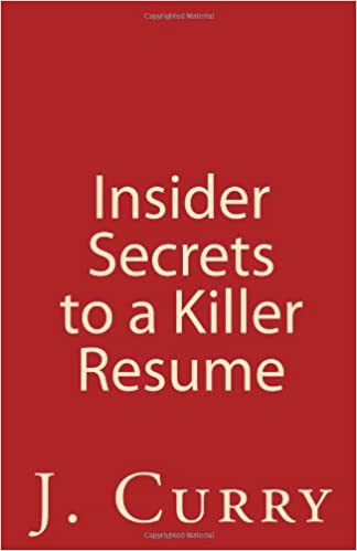 Insider Secrets To A Killer Resume How Get Your And Cover Letter Noticed J Curry 9781456535827 Amazon Books