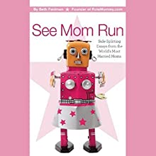 See Mom Run: Side-Splitting Essays from the World's Most Harried Blogging Moms Audiobook by Beth Feldman (editor) Narrated by Danielle Dardashti, Nancy Friedman, Abby Pecoriello, Tracy Beckerman, Jenna McCarthy, Sue Kupcinet, Dawn Meehan, Meredith Jacobs, Sue Kupcinet, Eden Pontz
