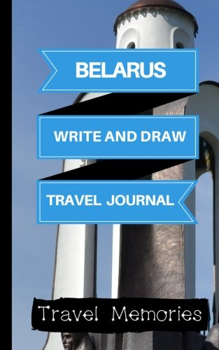 Belarus Write and Draw Travel Journal: Use This Small Travelers Journal for Writing,Drawings and Photos to Create a Lasting Travel Memory Keepsake (A5 ... Travelling Journal,Austria Travel Book)