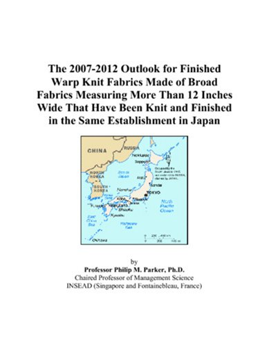 - The 2007-2012 Outlook for Finished Warp Knit Fabrics Made of Broad Fabrics Measuring More Than 12 Inches Wide That Have Been Knit and Finished in the Same Establishment in Japan