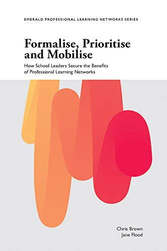 Formalise, Prioritise and Mobilise: How School Leaders Secure the Benefits of Professional Learning Networks