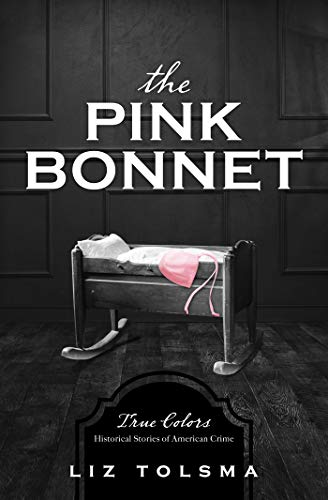 (The Pink Bonnet: True Colors: Historical Stories of American Crime)