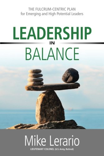 Leadership in Balance: THE FULCRUM-CENTRIC PLAN for Emerging and High Potential Leaders ()