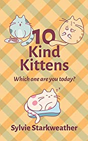10 Kind Kittens: Which One Are You Today? (Modern Family Values Book 1)